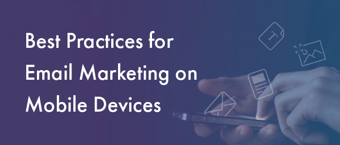 Best practices for email marketing on mobile devices