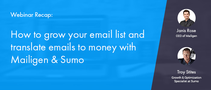 Webinar recap how to grow your email list and translate emails to on april 6 mailigen and sumo presented an exclusive webinar about building and monetizing email lists janis rose mailigen founder and ceo and troy stites malvernweather Image collections