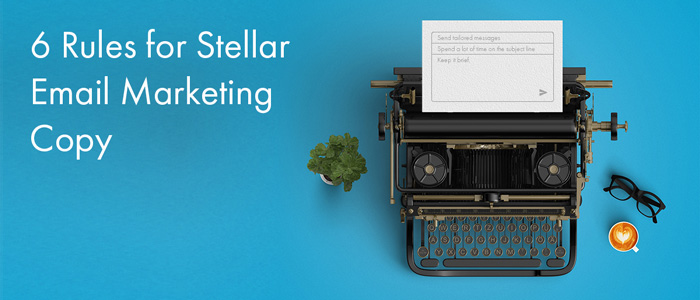 6 rules for stellar email marketing copy