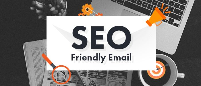 5 Ways to Make Your Email Marketing SEO Friendly