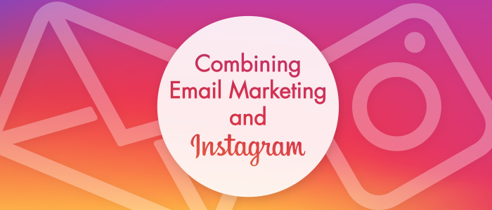 Combining email marketing and Instagram
