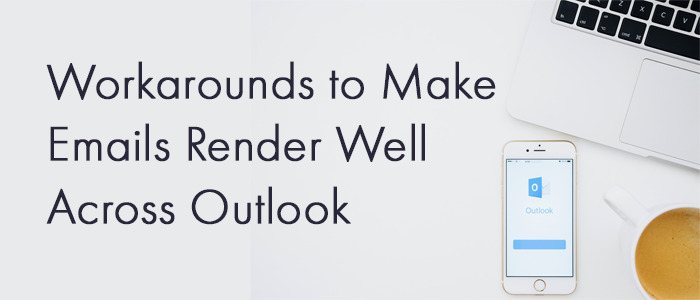Proven Workarounds to Make Emails Render Well Across Outlook