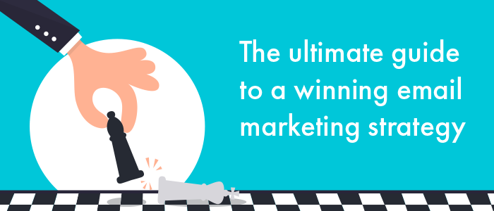 The ultimate guide to a winning email marketing strategy – Here's what you should know!