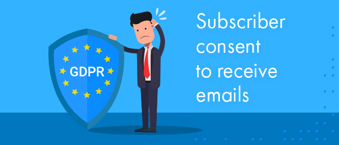 General Data Protection Regulation (GDPR) and subscriber's consent to receive emails.